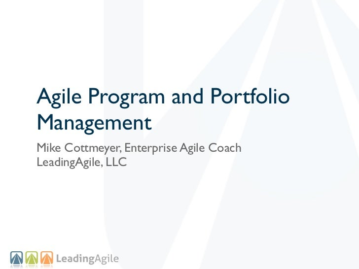 Agile Program and PortfolioManagementMike Cottmeyer, Enterprise Agile CoachLeadingAgile, LLC