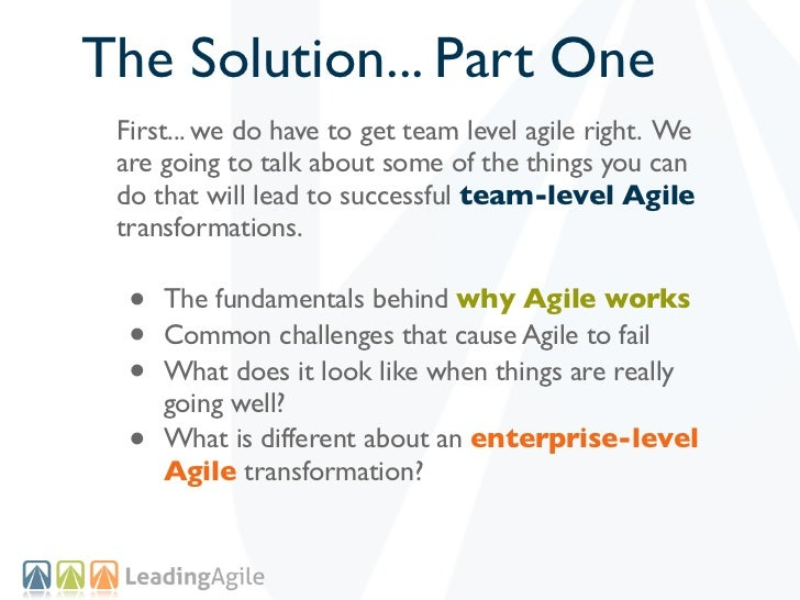 The Solution... Part One First... we do have to get team level agile right. We are going to talk about some of the things ...