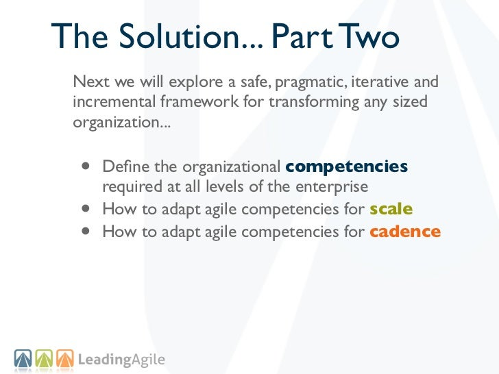 The Solution... Part Two Next we will explore a safe, pragmatic, iterative and incremental framework for transforming any ...