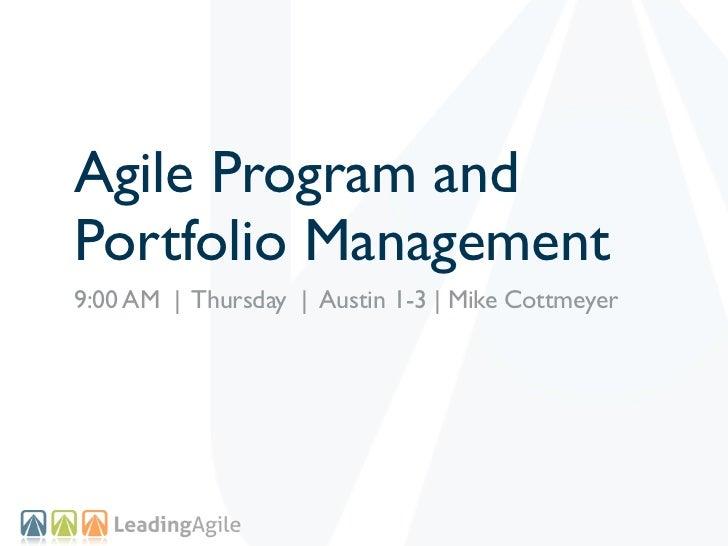 Agile Program andPortfolio Management9:00 AM   Thursday   Austin 1-3   Mike Cottmeyer
