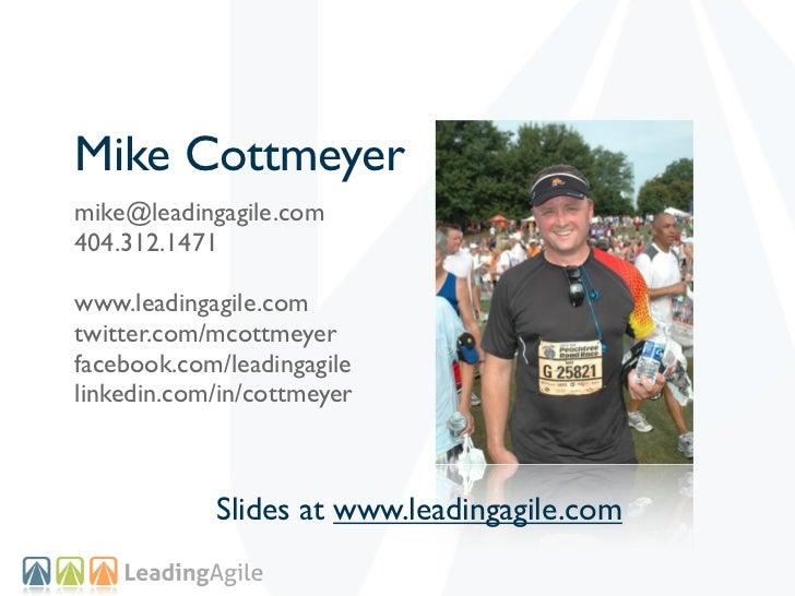 Mike Cottmeyermike@leadingagile.com404.312.1471www.leadingagile.comtwitter.com/mcottmeyerfacebook.com/leadingagilelinkedin...