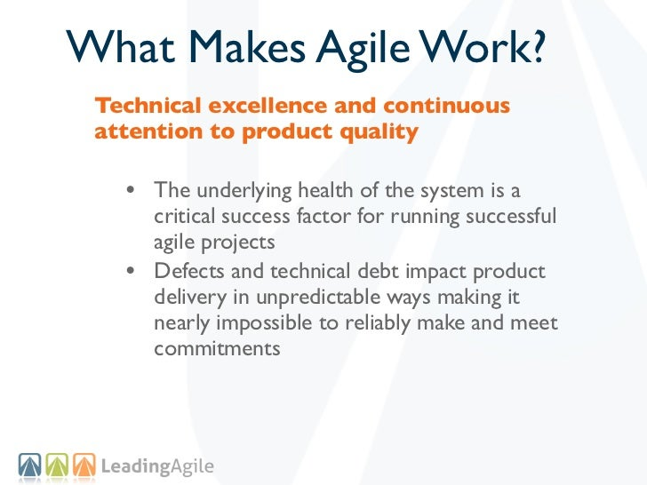 What Makes Agile Work? Technical excellence and continuous attention to product quality   • The underlying health of the s...