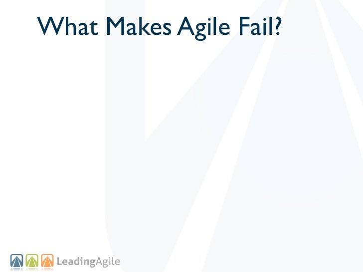 What Makes Agile Fail?