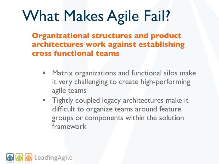 What Makes Agile Fail? Organizational structures and product architectures work against establishing cross functional team...