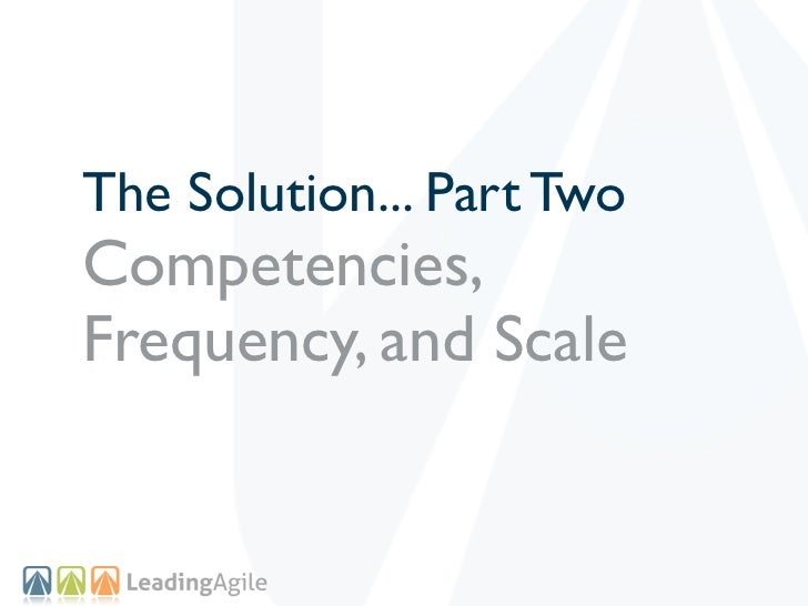 The Solution... Part TwoCompetencies,Frequency, and Scale