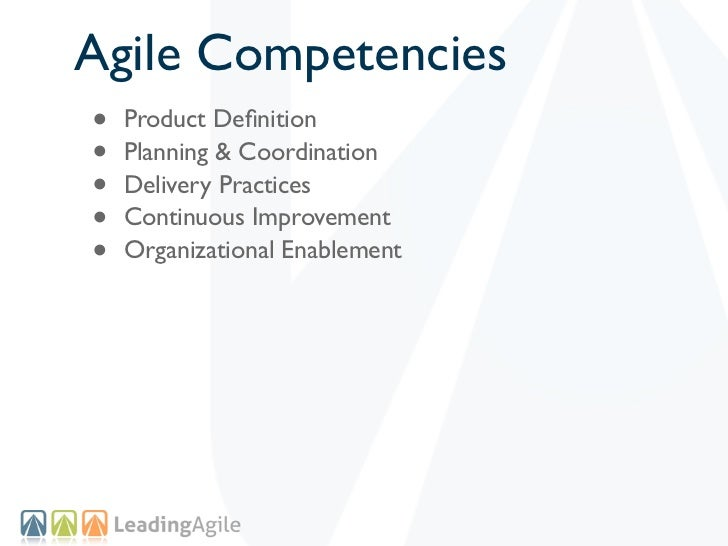 Agile Competencies•   Product Definition•   Planning & Coordination•   Delivery Practices•   Continuous Improvement•   Orga...