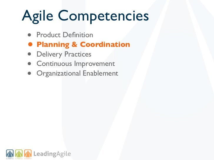 Agile Competencies• Product Definition• Planning & Coordination• Delivery Practices• Continuous Improvement• Organizational...