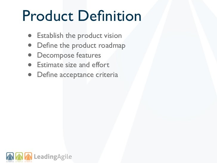 Product Definition•   Establish the product vision•   Define the product roadmap•   Decompose features•   Estimate size and ...
