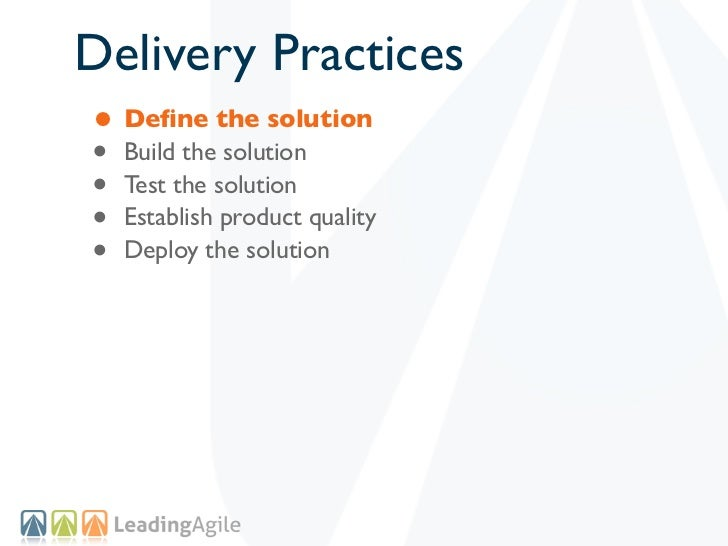 Delivery Practices• Define the solution• Build the solution• Test the solution• Establish product quality• Deploy the solut...