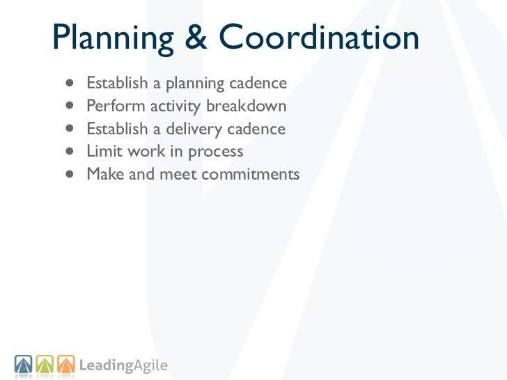 Planning & Coordination•   Establish a planning cadence•   Perform activity breakdown•   Establish a delivery cadence•   L...