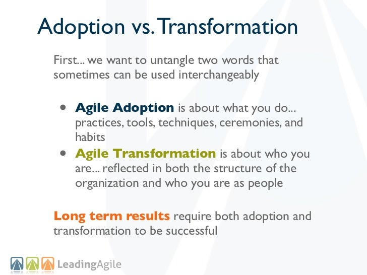 Adoption vs. Transformation First... we want to untangle two words that sometimes can be used interchangeably  •   Agile A...