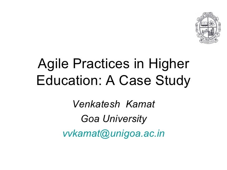 Agile Practices in Higher Education: A Case Study Venkatesh  Kamat Goa University [email_address]