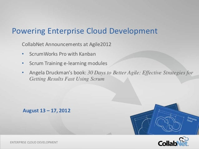 Powering Enterprise Cloud Development      CollabNet Announcements at Agile2012      • ScrumWorks Pro with Kanban      • S...