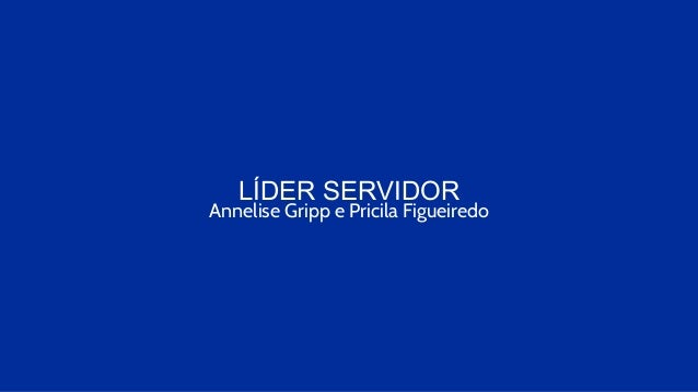LÍDER SERVIDOR Annelise Gripp e Pricila Figueiredo