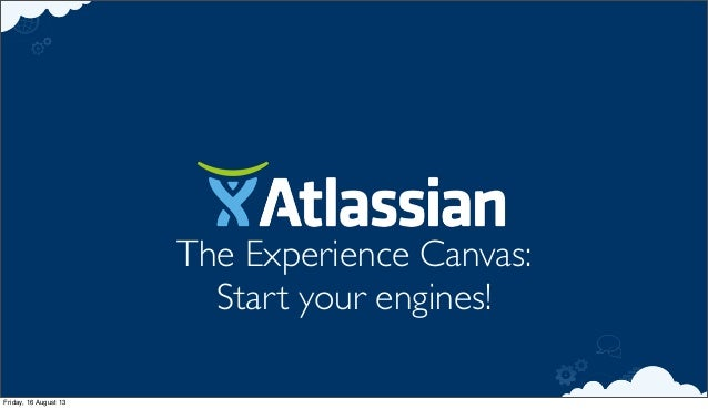 The Experience Canvas: Start your engines! Friday, 16 August 13