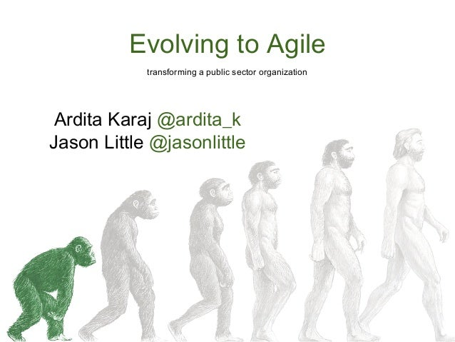 Evolving to Agile Ardita Karaj @ardita_k Jason Little @jasonlittle transforming a public sector organization