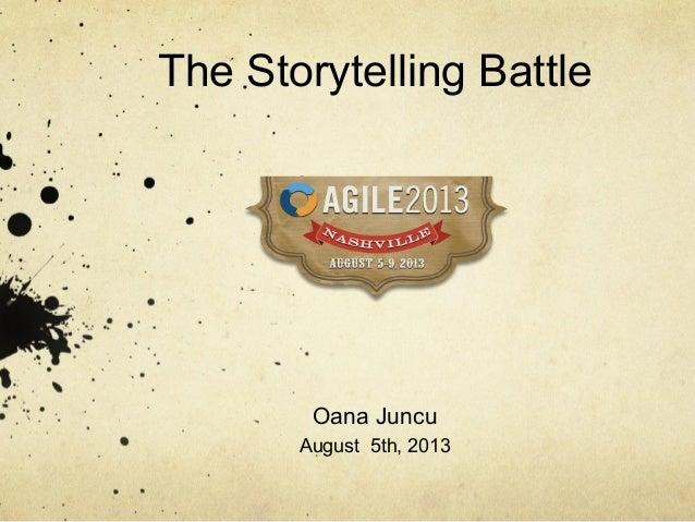 The Storytelling Battle Oana Juncu August 5th, 2013