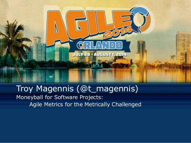 Troy Magennis (@t_magennis) Moneyball for Software Projects: Agile Metrics for the Metrically Challenged