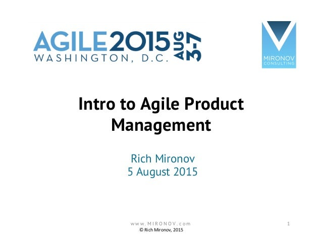 Intro to Agile Product Management Rich Mironov 5 August 2015 ©  Rich  Mironov,  2015   w w w . M I R O N O V . c o...