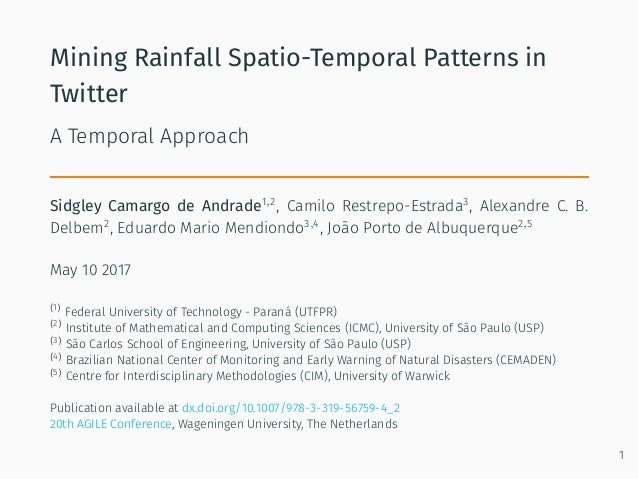Mining Rainfall Spatio-Temporal Patterns in Twitter A Temporal Approach Sidgley Camargo de Andrade1,2 , Camilo Restrepo-Es...