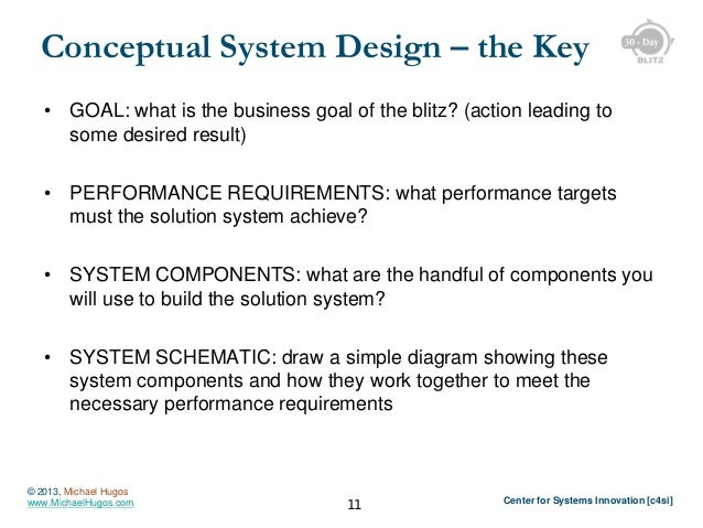 Conceptual System Design – the Key •  GOAL: what is the business goal of the blitz? (action leading to some desired result...