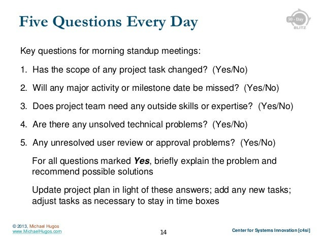 Five Questions Every Day Key questions for morning standup meetings: 1. Has the scope of any project task changed? (Yes/No...