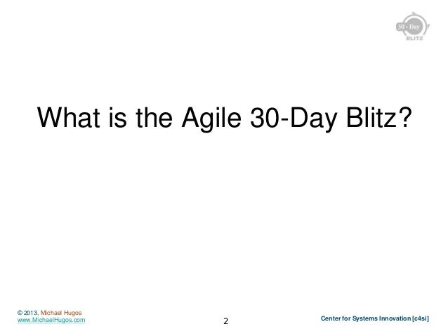 What is the Agile 30-Day Blitz?  © 2013, Michael Hugos www.MichaelHugos.com  2  Center for Systems Innovation [c4si]