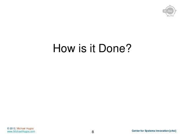 How is it Done?  © 2013, Michael Hugos www.MichaelHugos.com  8  Center for Systems Innovation [c4si]
