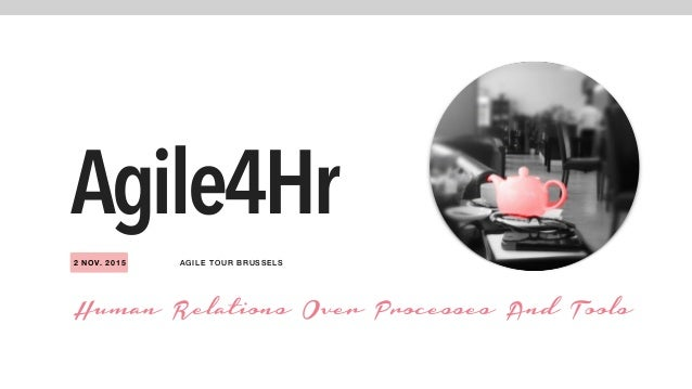 AGI LE TOUR BRUSSELS2 NOV. 2015 Agile4Hr Human Relations Over Processes And Tools