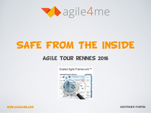 SAFE FROM THE INSIDE Agile tour rennes 2016 4agile me CouthaIer Farfrawww.agile4me.com