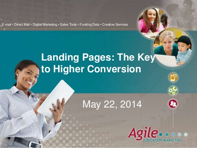 E-mail • Direct Mail • Digital Marketing • Sales Tools • Funding Data • Creative Services May 22, 2014 Landing Pages: The ...