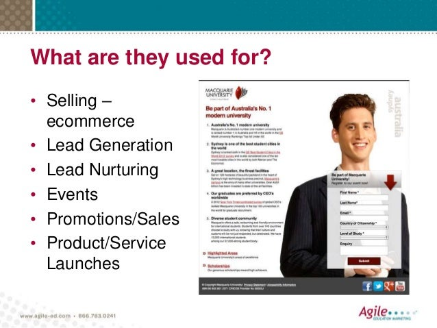 What are they used for? • Selling – ecommerce • Lead Generation • Lead Nurturing • Events • Promotions/Sales • Product/Ser...