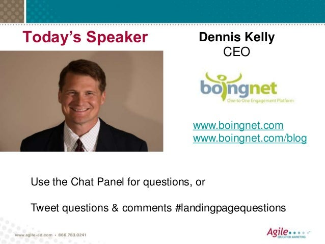 Today's Speaker Dennis Kelly CEO Use the Chat Panel for questions, or Tweet questions & comments #landingpagequestions www...
