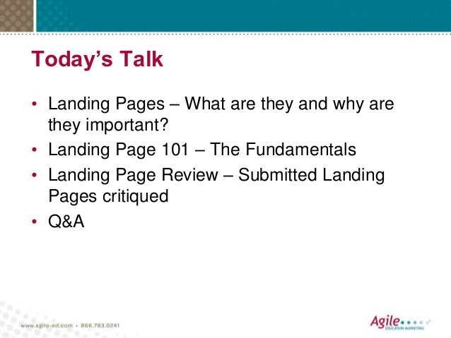 Today's Talk • Landing Pages – What are they and why are they important? • Landing Page 101 – The Fundamentals • Landing P...