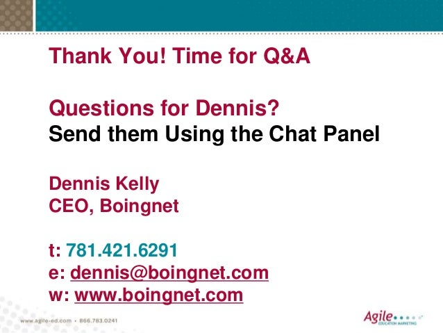 Thank You! Time for Q&A Questions for Dennis? Send them Using the Chat Panel Dennis Kelly CEO, Boingnet t: 781.421.6291 e:...