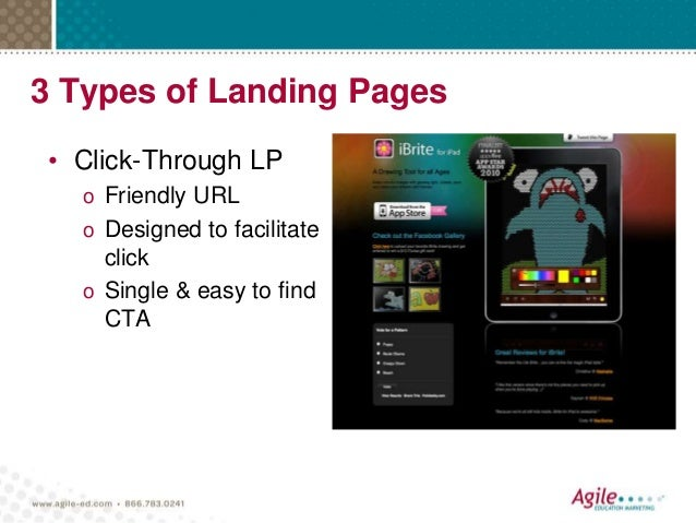 3 Types of Landing Pages • Click-Through LP o Friendly URL o Designed to facilitate click o Single & easy to find CTA