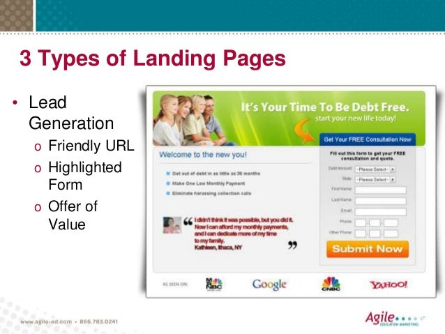3 Types of Landing Pages • Lead Generation o Friendly URL o Highlighted Form o Offer of Value