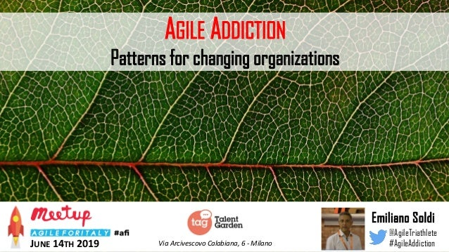 AGILE ADDICTION Patterns for changing organizations Emiliano Soldi @AgileTriathlete #AgileAddictionVia Arcivescovo Calabia...