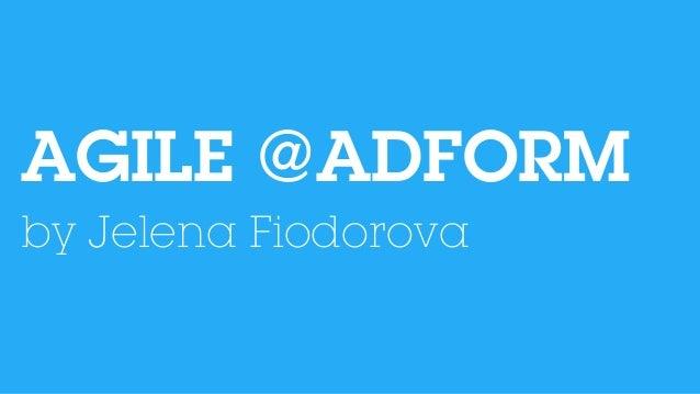 AGILE @ADFORMby Jelena Fiodorova