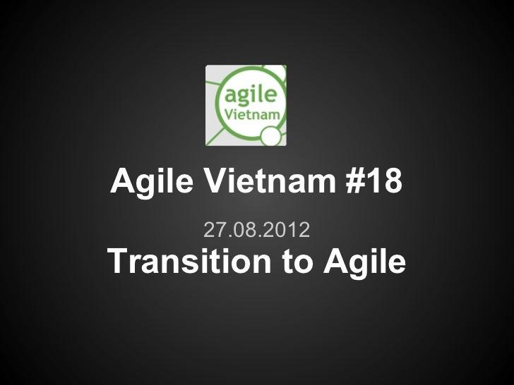 Agile Vietnam #18      27.08.2012Transition to Agile