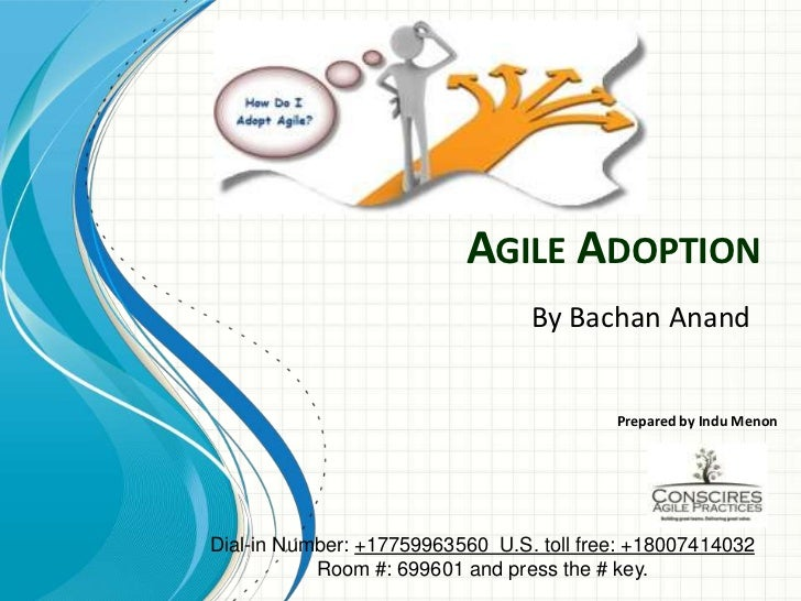 Agile Adoption<br />By Bachan Anand<br />Prepared by Indu Menon<br />Dial-in Number: +17759963560  U.S. toll free: +180074...