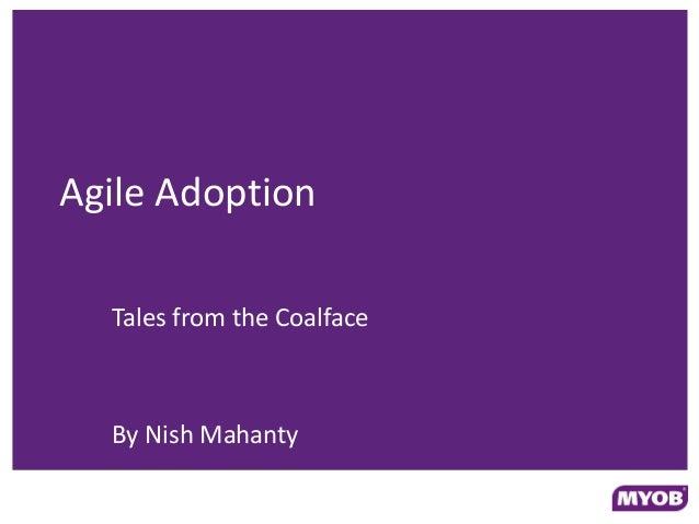 Agile Adoption  Tales from the Coalface  By Nish Mahanty