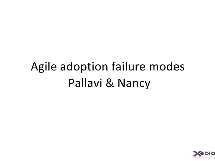 Agile adoption failure modes  Pallavi & Nancy