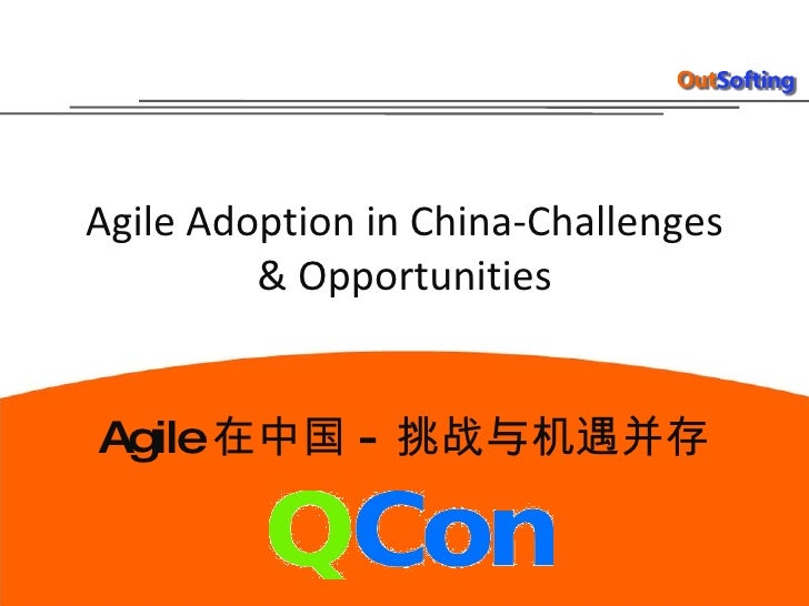 Agile Adoption in China-Challenges & Opportunities Agile 在中国 - 挑战与机遇并存