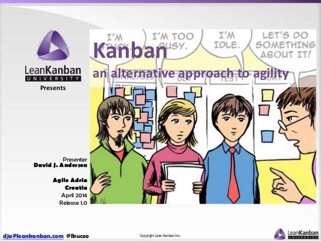 dja@leankanban.com @lkuceo Copyright Lean Kanban Inc. Presents Presenter David J. Anderson Agile Adria Croatia April 2014 ...