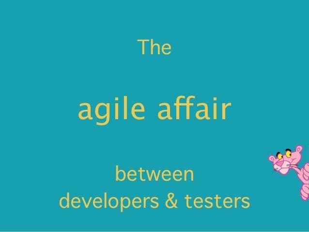 The agile affair      betweendevelopers & testers