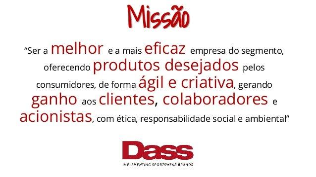 """Missão """"Ser a melhor e a mais eficaz empresa do segmento, oferecendo produtos desejados pelos consumidores, de forma ágil ..."""