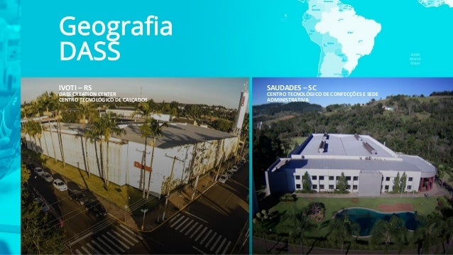 Geografia DASS IVOTI – RS DASS CREATION CENTER CENTRO TECNOLÓGICO DE CALÇADOS SAUDADES – SC CENTRO TECNOLÓGICO DE CONFECÇÕ...