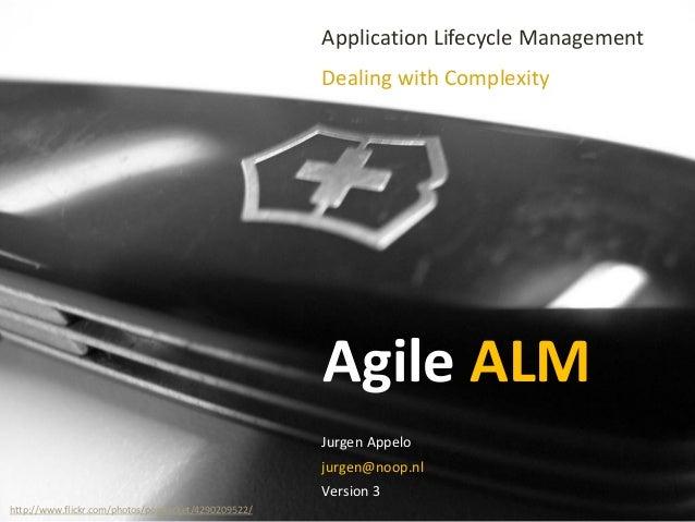 Agile ALM Application Lifecycle Management Dealing with Complexity Jurgen Appelo jurgen@noop.nl Version 3 http://www.flick...