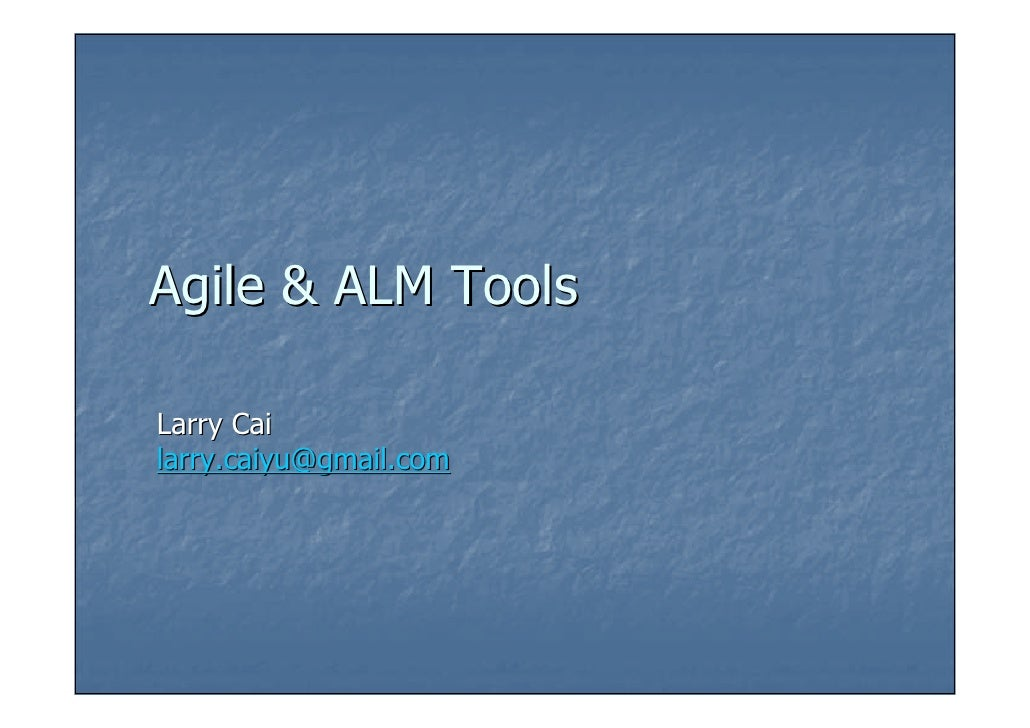 Agile & ALM ToolsLarry Cailarry.caiyu@gmail.com